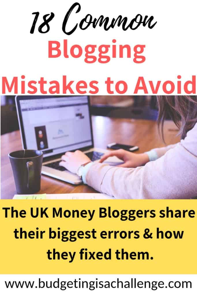 Are you a new blogger and feel overwhelmed? Read about 18 common blogging errors the UK money bloggers made and how to overcome them. Blogging tips from experience successful, money-making bloggers! #bloggingtips #commonbloggingmistakes