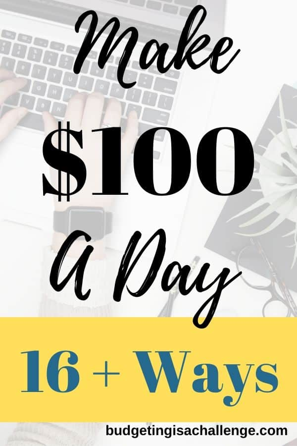 Are you looking to make $100 fast? Here are 16 ideas that could make you $100 daily.