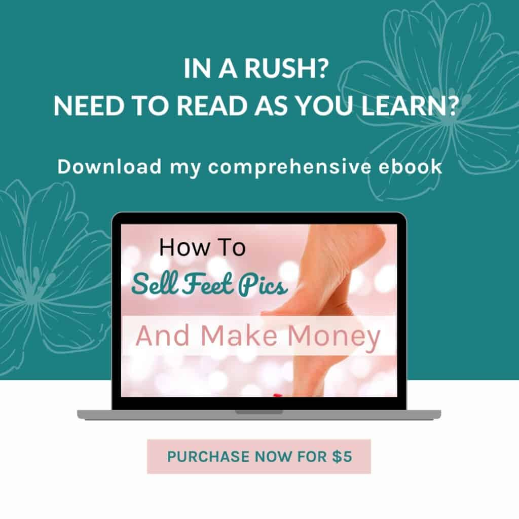 Download my ebook on selling feet pics so you can learn at your own pace.